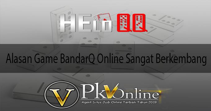 Alasan Game BandarQ Online Sangat Berkembang