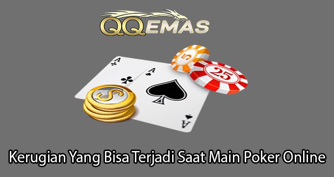 Kerugian Yang Bisa Terjadi Saat Main Poker Online
