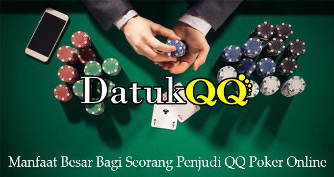 Manfaat Besar Bagi Seorang Penjudi QQ Poker Online