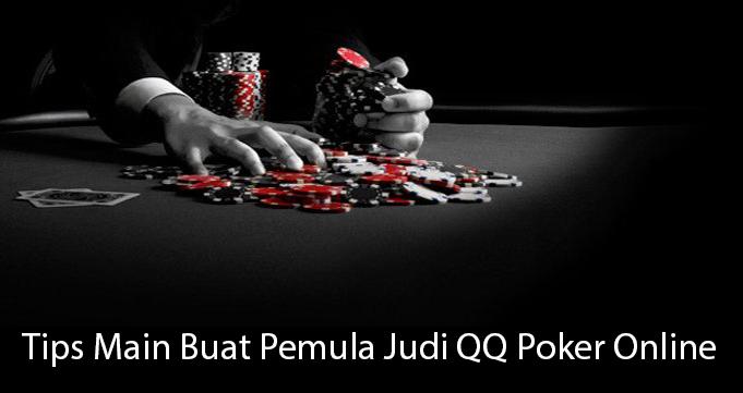 Tips Main Buat Pemula Judi QQ Poker Online