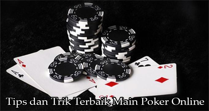 Tips dan Trik Terbaik Main Poker Online
